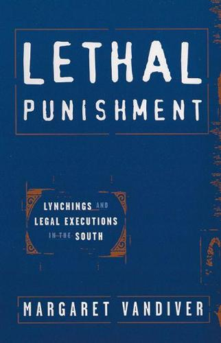 Lethal Punishment: Lynchings and Legal Executions in the South (Paperback)