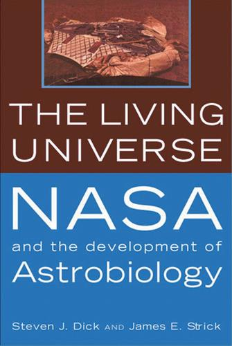 The Living Universe: NASA and the Development of Astrobiology (Paperback)