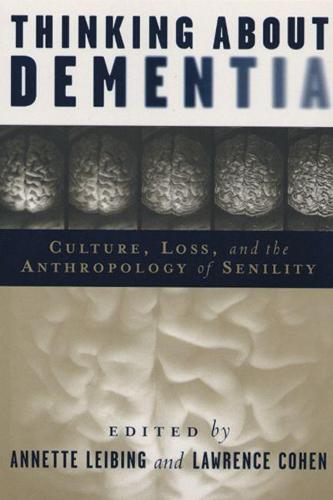 Thinking About Dementia: Culture, Loss, and the Anthropology of Senility - Studies in Medical Anthropology (Paperback)