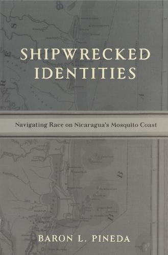 Shipwrecked Identities: Navigating Race on Nicaragua's Mosquito Coast (Paperback)