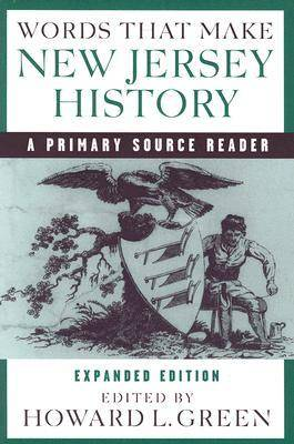 Words That Make New Jersey History: A Primary Source Reader, revised and expanded edition (Paperback)