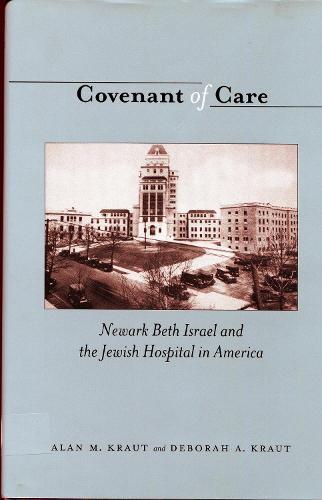 Covenant of Care: Newark Beth Israel and the Jewish Hospital in America (Hardback)
