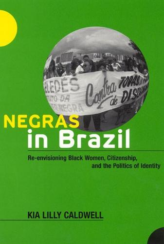 Negras in Brazil: Re-envisioning Black Women, Citizenship, and the Politics of Identity (Paperback)