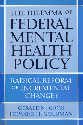 The Dilemma of Federal Mental Health Policy: Radical Reform or Incremental Change? - Critical Issues in Health and Medicine Series (Hardback)