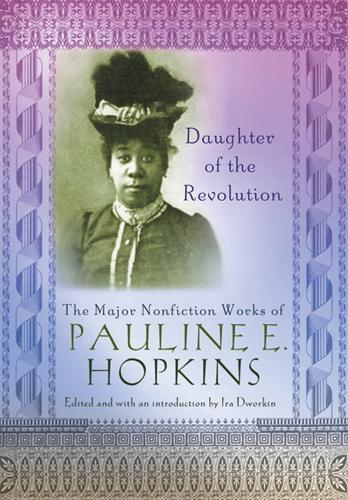 Daughter of the Revolution: The Major Nonfiction Works of Pauline E. Hopkins - Multi-ethnic Literatures of the Americas (Hardback)