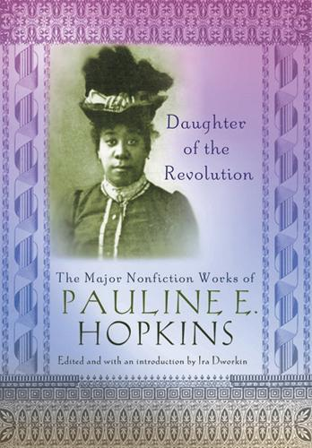 Daughter of the Revolution: The Major Nonfiction Works of Pauline E. Hopkins - Multi-ethnic Literatures of the Americas (Paperback)
