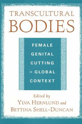 Transcultural Bodies: Female Genital Cutting in Global Context (Hardback)