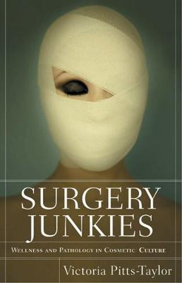 Surgery Junkies: Wellness and Pathology in Cosmetic Culture (Hardback)