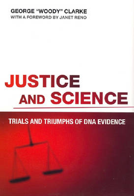Justice and Science: Trials and Triumphs of DNA Evidence (Hardback)
