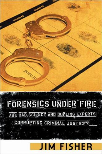 Forensics Under Fire: Are Bad Science and Dueling Experts Corrupting Criminal Justice? (Hardback)