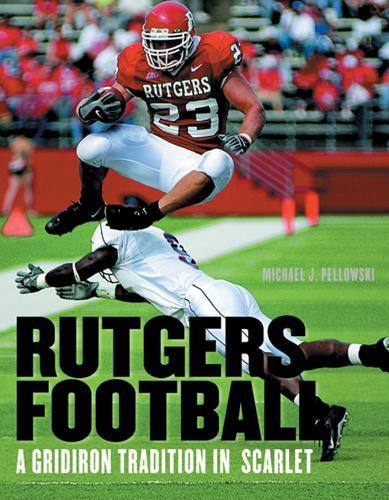 Rutgers Football: A Gridiron Tradition in Scarlet (Hardback)