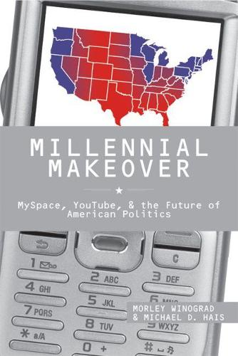Millennial Makeover: Myspace, You Tube, and the Future of American Politics (Hardback)