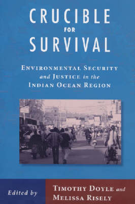Crucible for Survival: Environmental Security and Justice in the Indian Ocean Region (Paperback)