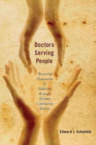 Doctors Serving People: Restoring Humanism to Medicine Through Student Community Service (Paperback)
