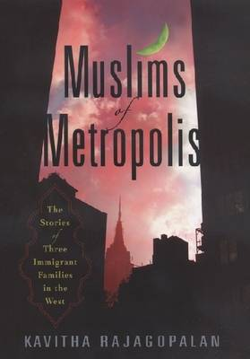 Muslims of Metropolis: The Stories of Three Immigrant Families in the West (Hardback)