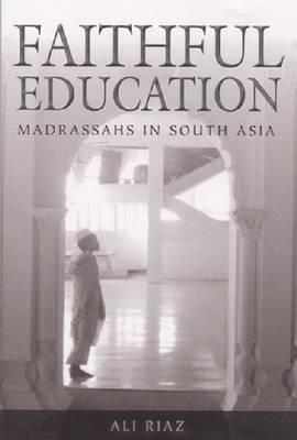 Faithful Education: Madrassahs in South Asia (Hardback)