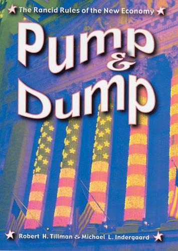Pump and Dump: The Rancid Rules of the New Economy (Paperback)