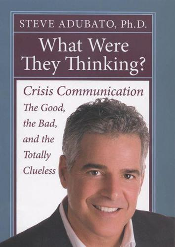 What Were They Thinking?: Crisis Communication, the Good, the Bad, and the Totally Clueless (Hardback)