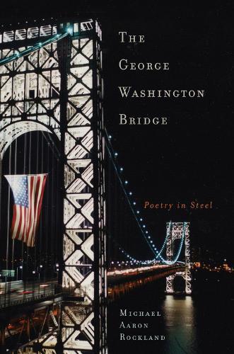 The George Washington Bridge: Poetry in Steel (Hardback)