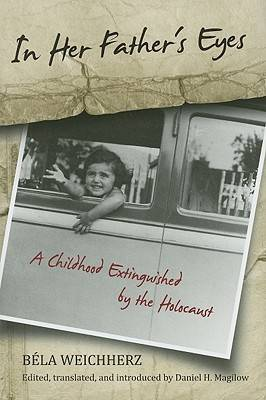 In Her Father's Eyes: A Childhood Extinguished by the Holocaust (Hardback)
