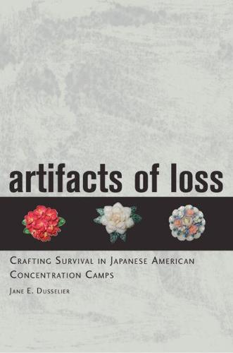 Artifacts of Loss: Crafting Survival in Japanese American Concentration Camps (Paperback)