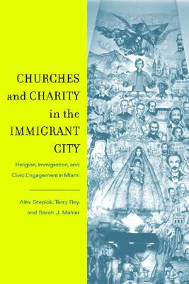 Churches and Charity in the Immigrant City: Religion, Immigration, and Civic Engagement in Miami (Hardback)