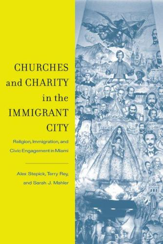 Churches and Charity in the Immigrant City: Religion, Immigration, and Civic Engagement in Miami (Paperback)
