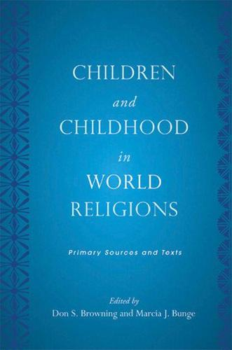 Children and Childhood in World Religions: Primary Sources and Texts - Rutgers Series in Childhood Studies (Hardback)
