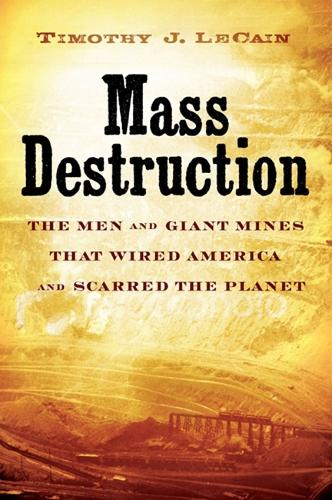Mass Destruction: The Men and Giant Mines That Wired America and Scarred the Planet (Hardback)