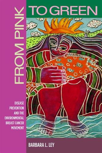 From Pink to Green: Disease Prevention and the Environmental Breast Cancer Movement (Paperback)