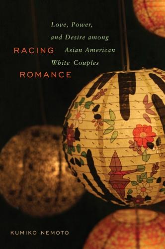 Racing Romance: Love, Power, and Desire Among Asian American/White Couples (Hardback)