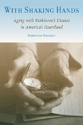 With Shaking Hands: Aging with Parkinson's Disease in America's Heartland - Studies in Medical Anthropology (Paperback)