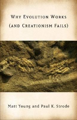 Why Evolution Works (and Creationism Fails) (Hardback)