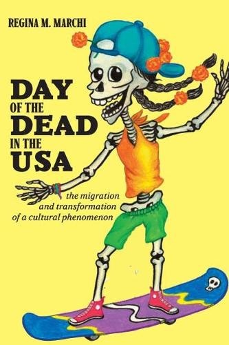 Day of the Dead in the USA: The Migration and Transformation of a Cultural Phenomenon (Paperback)