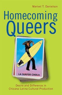 Homecoming Queers: Desire and Difference in Chicana Latina Cultural Production - Latinidad: Transnational Cultures in the United States (Hardback)