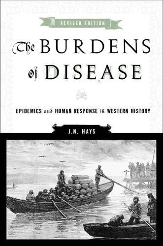 The Burdens of Disease: Epidemics and Human Response in Western History (Paperback)