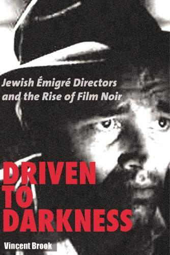 Driven to Darkness: Jewish Emigre Directors and the Rise of Film Noir (Paperback)