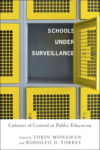 Schools Under Surveillance: Cultures of Control in Public Education - Critical Issues in Crime and Society (Paperback)