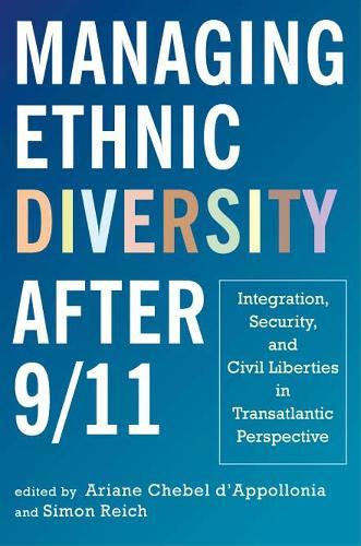 Managing Ethnic Diversity after 9/11: Integration, Security and Civil Liberties in Transatlantic Perspective (Hardback)