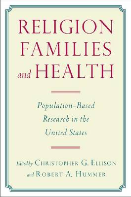 Religion, Families, and Health: Population-Based Research in the United States (Hardback)