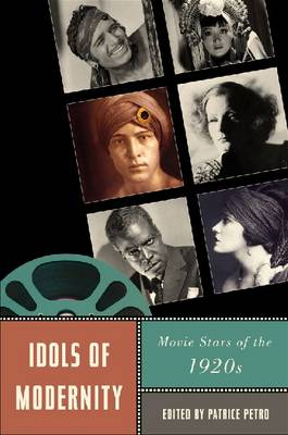 Idols of Modernity: Movie Stars of the 1920s - Star Decades: American Culture/American Cinema (Paperback)