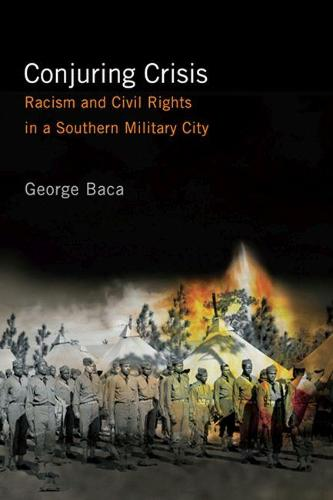 Conjuring Crisis: Racism and Civil Rights in a Southern Military City (Paperback)
