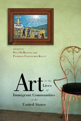 Art in the Lives of Immigrant Communities in the United States - Rutgers Series:  The Public Life of the Arts (Hardback)