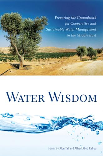 Water Wisdom: Preparing the Groundwork for Cooperative and Sustainable Water Management in the Middle East (Paperback)