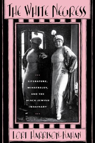 The white negress: Literature, minstrelry and the Black-Jewish imaginary (Hardback)