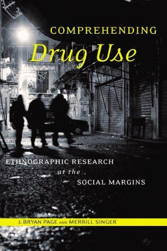 Comprehending Drug Use: Ethnographic Research at the Social Margins - Studies in Medical Anthropology (Paperback)