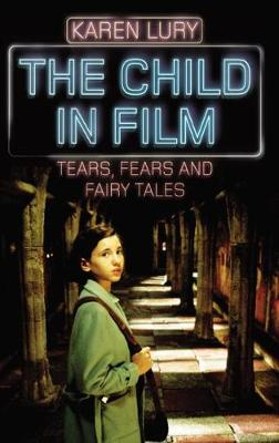 The Child in Film: Tears, Fears, and Fairy Tales - Rutgers Series in Childhood Studies (Hardback)
