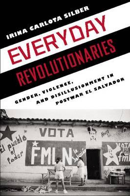 Everyday Revolutionaries: Gender, Violence, and Disillusionment in Postwar El Salvador - Genocide, Political Violence, Human Rights (Paperback)