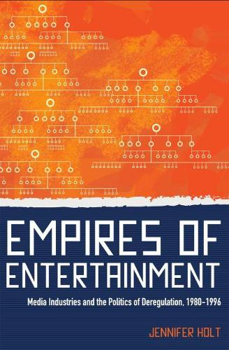 Empires of Entertainment: Deregulation and the Media Industries, 1980-1996 (Paperback)