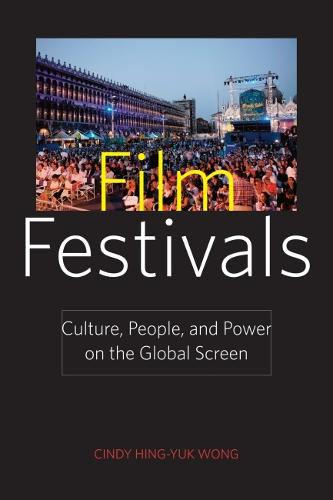 Film Festivals: Culture, People and Power on the Global Screen (Hardback)